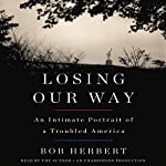 Losing Our Way: An Intimate Portrait of a Troubled America | Bob Herbert