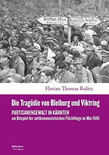Die Tragödie von Bleiburg und Viktring: Partisanengewalt in Kärnten am Beispiel der antikommunistischen Flüchtlinge