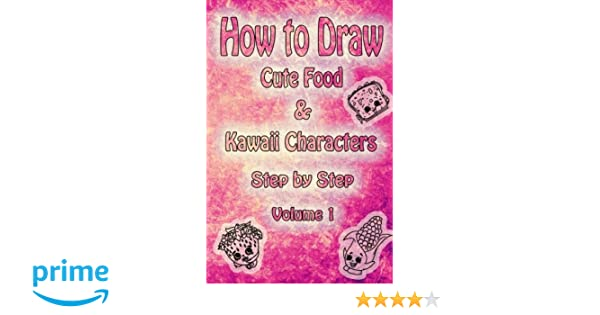 How To Draw Cute Food Kawaii Characters Step By Volume 1 Learn Sweets For Kids Beginners Drawing Book Water