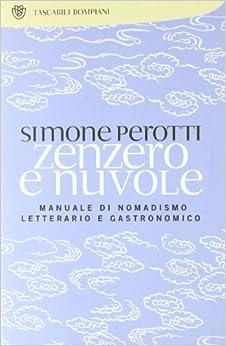 Zenzero e nuvole. Manuale di nomadismo letterario e gastronomico