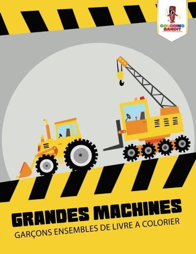 Grandes Machines : Garons Ensembles de Livre a Colorier (French Edition)