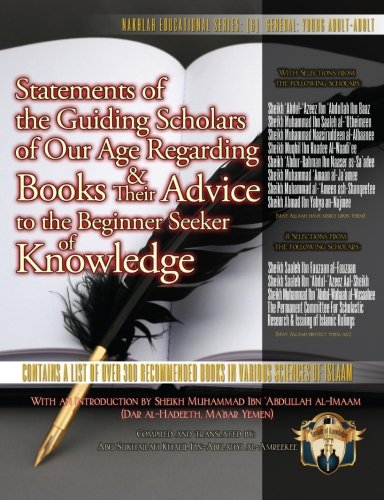 Statements Of The Guiding Scholars Of Our Age Regarding Books Their Advice To The Beginner Seeker Of Knowledge