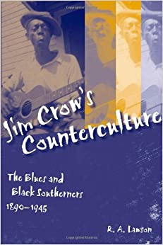 Book Jim Crow's Counterculture: The Blues and Black Southerners, 1890-1945 (Making the Modern South)