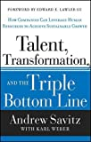 img - for Talent, Transformation and the Triple Bottom Line: How Companies Can Leverage Human Resources to Achieve Sustainable Growth by Andrew Savitz (2013-04-05) book / textbook / text book