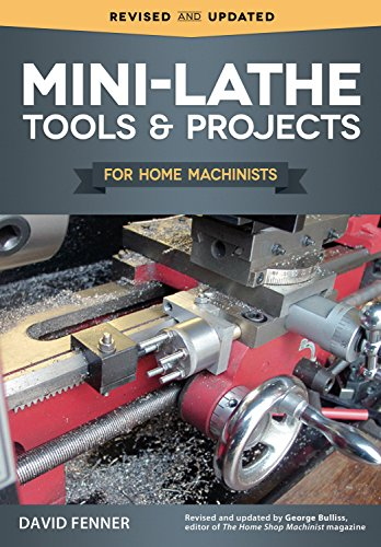 - Mini-Lathe Tools and Projects for Home Machinists (Fox Chapel Publishing) Simple, Practical Designs & Modifications to Extend & Improve the Versatility of Your Small Metal Lathe; Over 200 Photos
