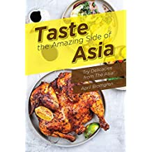 Taste the Amazing Side of Asia: Try Delicacies from The Asia!