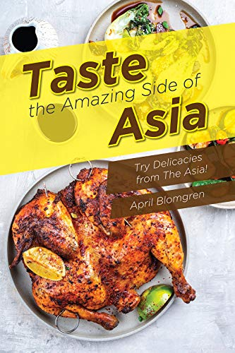 (Taste the Amazing Side of Asia: Try Delicacies from The Asia!)