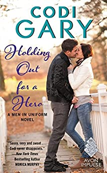 Holding Out for a Hero: A Men in Uniform Novel by [Gary, Codi]