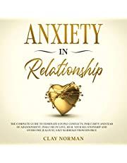 Anxiety in Relationship: The Complete Guide to Eliminate Couple Conflicts, Insecurity and Fear of Abandonment Insecure in Love, Heal Your Relationship and Overcome Jealousy, Save Marriage from Divorce