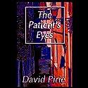 The Patient's Eyes: The Dark Beginnings of Sherlock Holmes Audiobook by David Pirie Narrated by Richard Matthews
