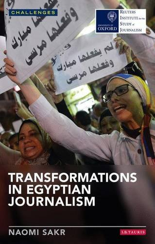 Transformations in Egyptian Journalism: Media and the Arab Uprisings (Reuters Institute for the Study of Journalism)