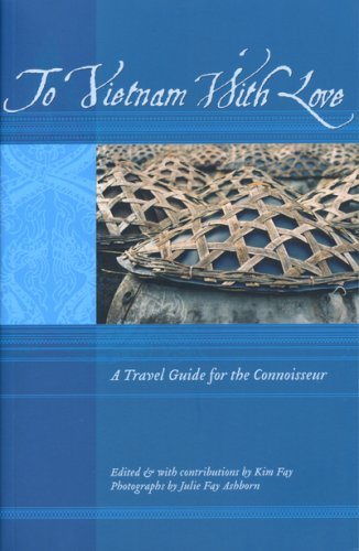 To Vietnam With Love: A Travel Guide for the Connoisseur (To Asia with Love)