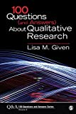 100 Questions (and Answers) about Qualitative Research, Given, Lisa M., 1483345645