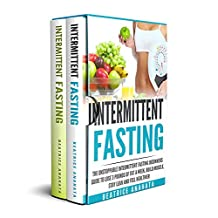 Intermittent Fasting: The Weight Loss BUNDLE- 2 manuscript in 1-  The Beginner's Guide to Fast Weight Loss, Fat Burn, Building More Muscle, Staying Lean and a Healthy Longer Life.
