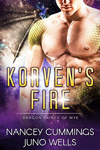 Korven's Fire: Dragon Prince of Wye by [Cummings, Nancey, Wells, Juno]
