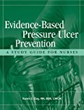 Evidence-Based Pressure Ulcer Prevention : A Study Guide for Nurses, Clay, Karen S., 1578395941