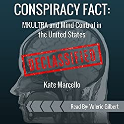 Conspiracy Fact: MKULTRA and Mind Control in the United States: Declassified