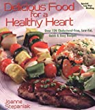 Delicious Food for a Healthy Heart: Over 120 Cholesterol-Free, Low-Fat, Quick & Easy Recipes (Delicious Recipes for Life)