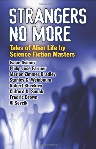Strangers No More: Tales of Alien Life by Science Fiction Masters Isaac Asimov, Philip José Farmer, Marion Zimmer Bradley and More!