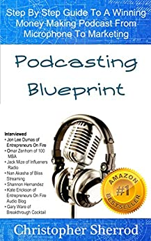 Podcasting Blueprint: Step By Step Guide To A Winning Money Making Podcast From Microphone To Marketing by [Sherrod, Christopher]