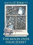 The Moon over High Street, Natalie Babbitt, 054537636X