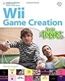 Wii Game Creation for Teens (For Teens (Course Technology))