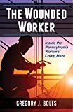 The Wounded Worker: Inside the Pennsylvania Workers' Comp Maze
