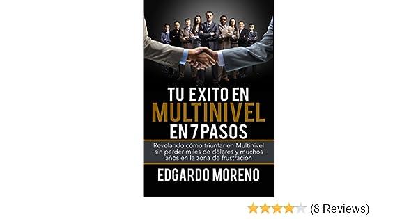 Amazon.com: Tu Exito en Multinivel en 7 pasos: Revelando cómo triunfar en Multinivel sin perder miles de dólares y muchos años en la zona de frustración ...