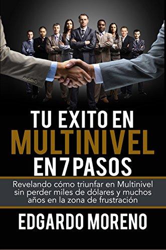 Tu Exito en Multinivel en 7 pasos: Revelando cómo triunfar en Multinivel sin perder miles