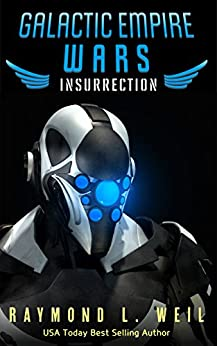 Galactic Empire Wars: Insurrection (The Galactic Empire Wars Book 5) by [Weil, Raymond L.]