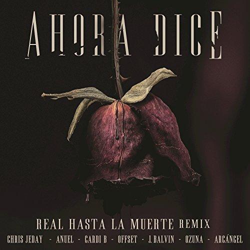 Ahora Dice (Real Hasta La Muerte Remix) [feat. Cardi B & Offset & Anuel & Arcángel] [Explicit]