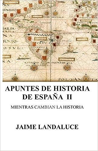 Apuntes de Historia: Mientras cambian la Historia: Volume 2 Apuntes de Historia de Espana: Amazon.es: Landaluce, Jaime: Libros