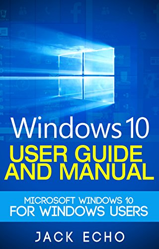 Windows 10: User Guide and Manual: Microsoft Windows 10 for Windows Users ()