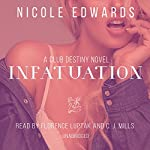 Infatuation: Club Destiny, Book 4 | Nicole Edwards