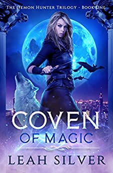 Coven of Magic: A Reverse Harem Urban Fantasy (The Demon Hunter Trilogy Book 1) by [Silver, Leah]