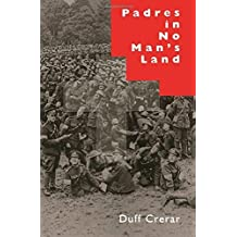 Padres in No Man's Land, First Edition: Canadian Chaplains and the Great War (McGill-Queen's Studies in the History of Religion, Series Two) by Duff Crerar (1995-03-02)