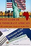 petit guide de l immigrant africain 100 recettes pour reussir sa vie aux usa french edition