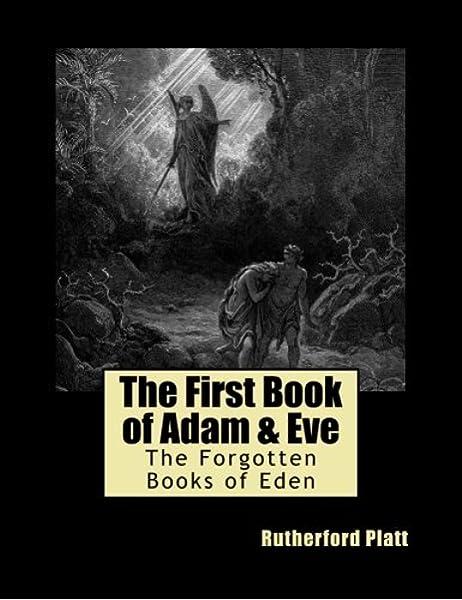 The First Book Of Adam Eve The Forgotten Books Of Eden Volume 1 Platt Rutherford 9781497485921 Amazon Com Books
