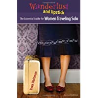 Wanderlust and Lipstick: The Essential Guide for Women Traveling Solo (Wanderlust & Lipstick: The Essential Guide for Women Traveling Solo)
