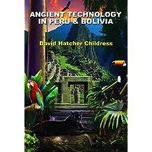Ancient Technology in Peru & Bolivia