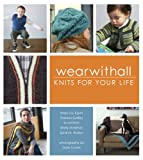 img - for Wearwithall: Knits for Your Life book / textbook / text book