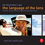 The Filmmaker's Eye - The Language of the Lens, Gustavo Mercado, 0415821312