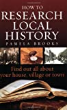 How to research local history: 2nd edition: Find Out All About Your House, Village or Town