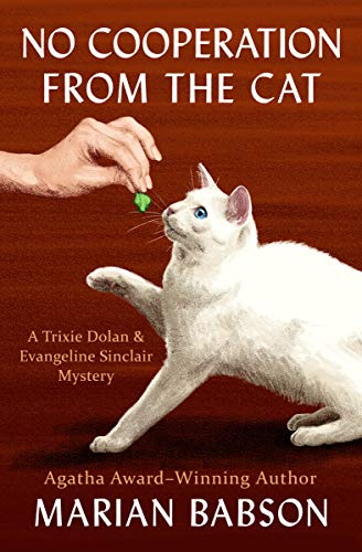 No Cooperation from the Cat (The Trixie Dolan & Evangeline Sinclair Mysteries Book 7) by [Babson, Marian]