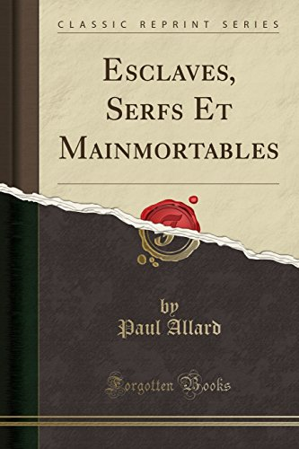 Esclaves, Serfs Et Mainmortables (Classic Reprint) (French Edition)
