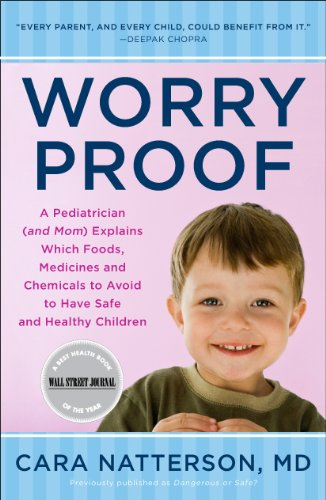 Worry Proof: A Pediatrician (and Mom) Explains Which Foods, Medicines, and Chemicals to Avoid  to Have Safe and Healthy Children
