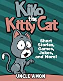 Kiko the Kitty Cat: Short Stories, Games, Jokes, and More! (Fun Time Reader)