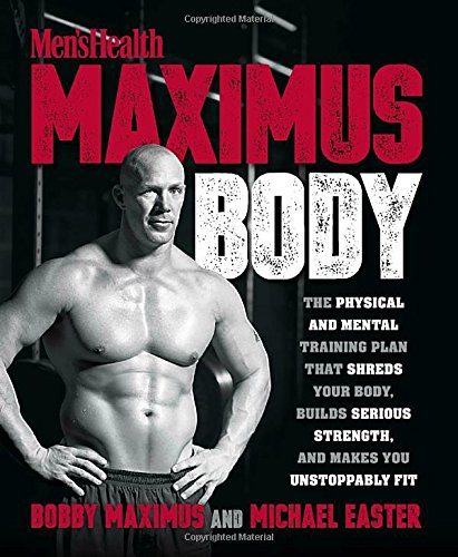 Mens Health Maximus Body  The Physical And Mental Training Plan That Shreds Your Body  Builds Serious Strength  And Makes You Unstoppably Fit