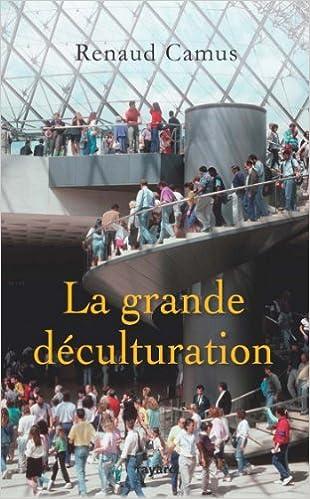 La Grande Déculturation - Renaud Camus