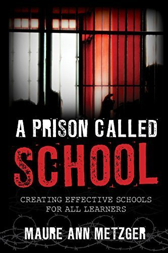 A Prison Called School: Creating Effective Schools for All Learners by Maure Ann Metzger (2015-09-18)